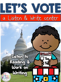 Let's Vote: Election Listen to Reading QR Codes and No Prep Writing Center