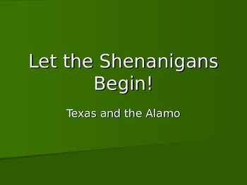 Let the Shenanigans Begin! - Texas and the Alamo