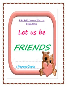 """Let us be Friends""- life skill lesson plan on friendship"