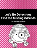 Let's Be Detectives:  Find the Missing Addends