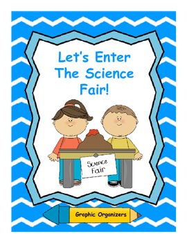 Let's Enter The Science Fair - Graphic Organizers