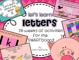 Let's Learn Letters 26 WEEKS of daily SMARTboard activities for PreK, K, 1 CCSS
