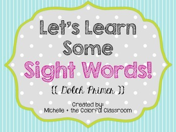 Let's Learn Some Sight Words: Dolch Primer {{Practice Pages}}
