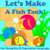 Let's Mak a Fish Tank! Receptive and Expressive Language Activities