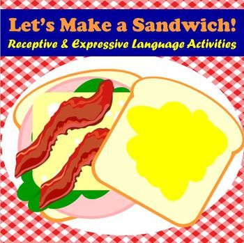Let's Make a Sandwich! Receptive and Expressive Language Activities