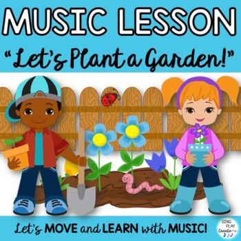 "Orff Game Song: ""Let's Plant a Garden"" Kodaly, Orff , Science, Music Activities"