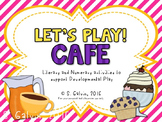 Let's Play! Cafe Edition (Literacy/Math Activities to Supp