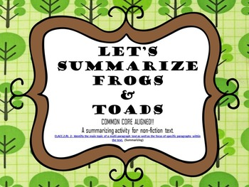 Let's Summarize Frogs and Toads Common Core 2.RI.2