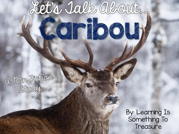 Let's Talk About Caribou: A Non Fiction Unit