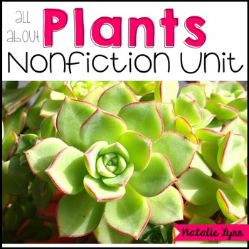 All About Plants Unit - Life Cycle, Needs, Parts