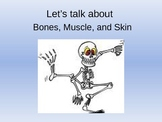 Let's Talk about Bones,Muscle,and Skin