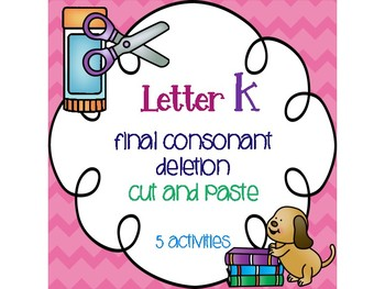 Letter K Final Consonant Deletion Cut and Paste