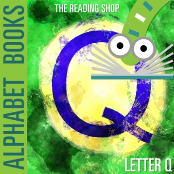 Letter Q Alphabet Book - Helps Students Learn Letters and Sounds - ABC Book