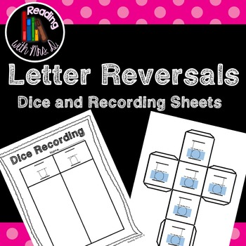 Letter Reversals Dice and Recording Sheets