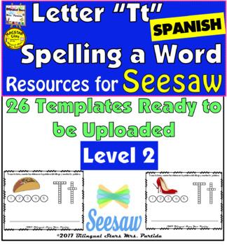 """Letter Tt  Spelling words in Spanish    """" Activity for Seesaw """"    Level 2"""