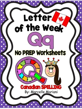 Letter of the week-LETTER Q-NO PREP WORKSHEETS- CANADIAN SPELLING