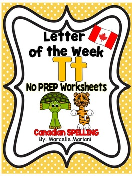 Letter of the week-LETTER T-NO PREP WORKSHEETS- CANADIAN SPELLING