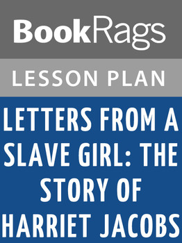 Letters from a Slave Girl: The Story of Harriet Jacobs Lesson Plans