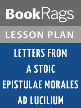 Letters from a Stoic Epistulae Morales Ad Lucilium Lesson Plans