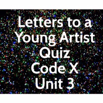 Letters to a Young Artist Quiz; Code X Unit 3