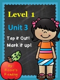 Level 1 - Unit 3 Tap it Out! Mark it Up!