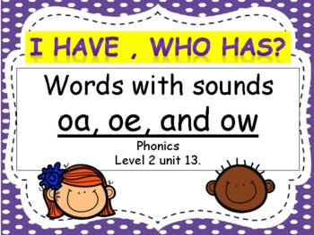 Level 2 Unit 13: I have, Who has? Words with sounds oa, oe, and ow