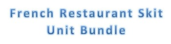 Level 7&8 Core French Year 1 Unit 3 Restaurant Skit Unit Bundle