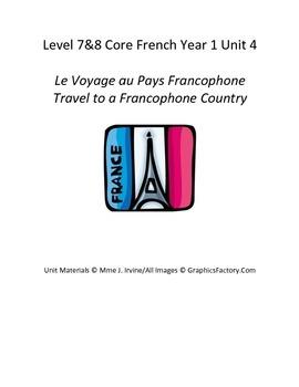 Level 7&8 Core French Year 1 Unit 4 Francophone Countries Travel Unit Bundle