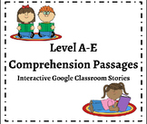 Level A-E Comprehension Passages and Questions - Print Outs and Google Classroom