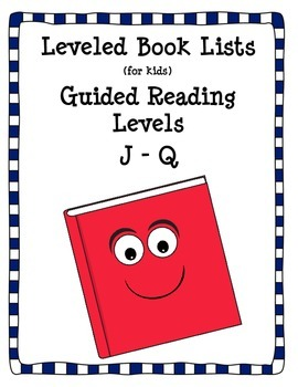 Leveled Book Lists for Kids: Guided Reading Levels J-Q
