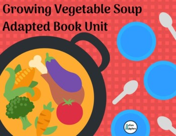 Leveled Growing Vegetable Soup Adapted Book Unit