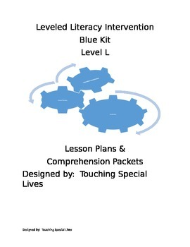 Leveled Literacy Intervention blue Level L lesson plans and 19 comprehension pgs
