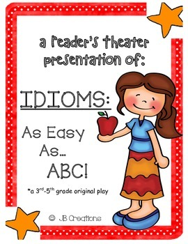 Idioms - As Easy as ABC!  Reader's Theater script for 3rd 4th or 5th grade