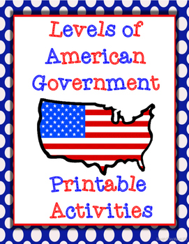 Levels of American Government (Federal, State, & Local) Printable Activities