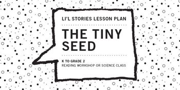Li'l Stories Lesson, Grades K to 2: The Tiny Seed