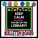 Library Bulletin Board ~ Keep Calm Seriously You're in the Library