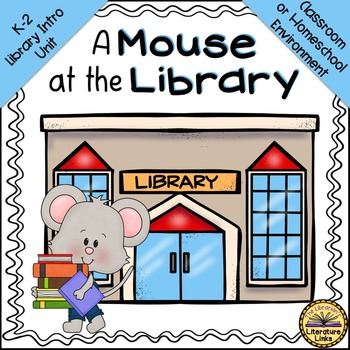 Library Introduction Unit {K-3} A Mouse at the Library