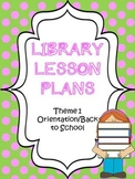 Elementary Library Lesson Plans (theme 1 Orientation/Back to School)