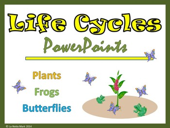 Life Cycles PowerPoint (Plants, Frogs, and Butterflies)