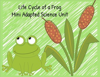 Life Cycle of a Frog Adapted Mini-Science Unit