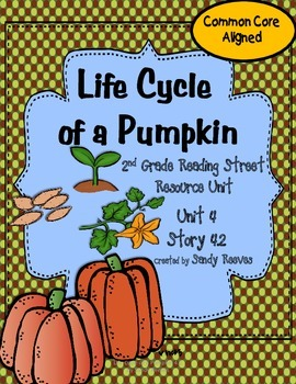 Life Cycle of a Pumpkin 4.2 Reading Street 2nd Grade CCSS