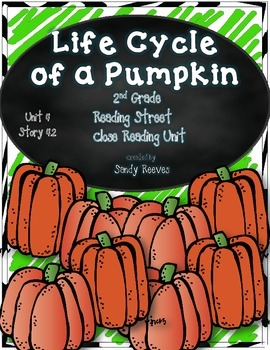 Life Cycle of a Pumpkin Close Reading 2nd Reading Street 2008 and 2013