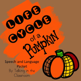 LIFE CYCLE OF A PUMPKIN SPEECH AND LANGUAGE PACKET