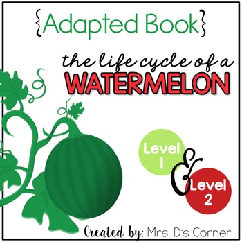 Life Cycle of a Watermelon Adapted Books ( Level 1 and Level 2 )