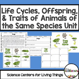 Life Cycles, Comparing Offspring to their Parents, & Traits of Plants & Animals