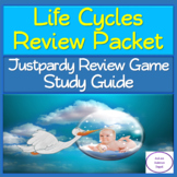 Life Cycles Review Packet: Justpardy Review Game + Study Guide