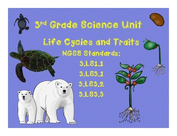 Life Cycles and Traits of Organisms- A NGSS 3rd Grade Unit (3-LS1, 3-LS3)