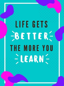 Life Gets Better as You Learn Poster