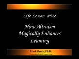 Life Lesson 528: How Altruism Magically Enhances Learning