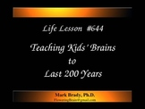 Life Lesson #644 Teaching Kids' Brains to Last 200 Years